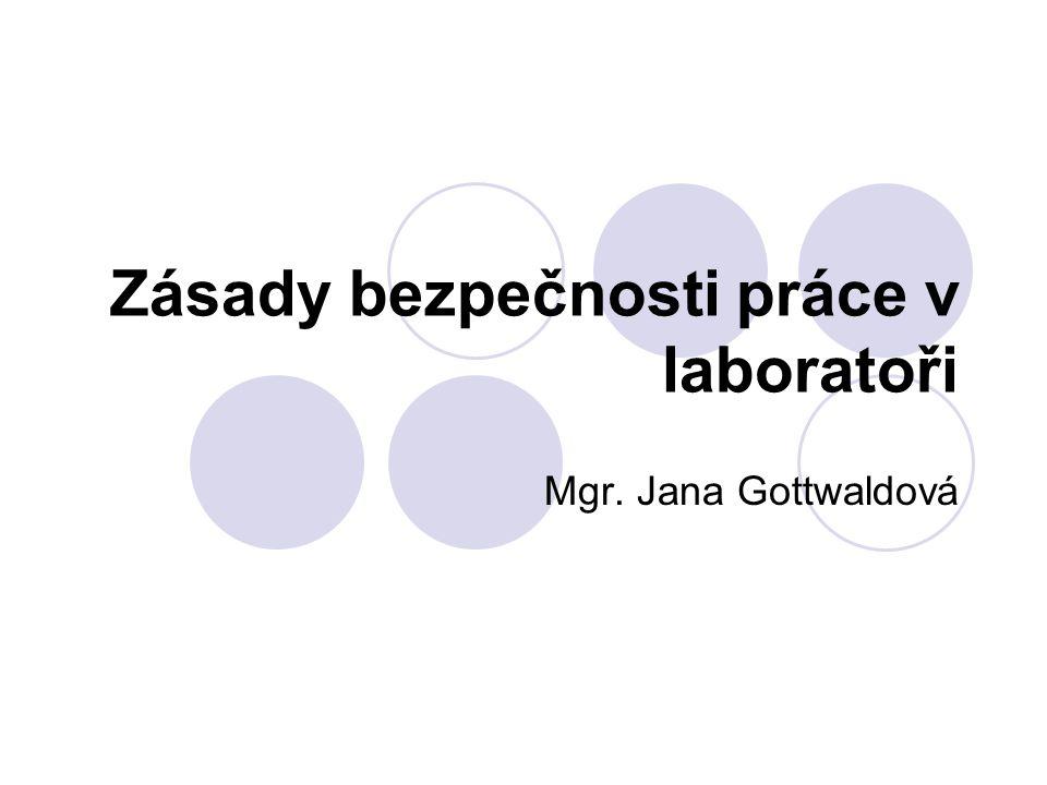 Zásady bezpečnosti práce v laboratoři Mgr. Jana Gottwaldová