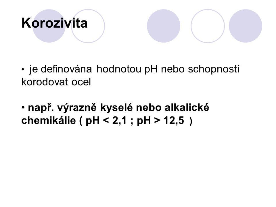 Korozivita je definována hodnotou pH nebo schopností korodovat ocel např. výrazně kyselé nebo alkalické chemikálie ( pH 12,5 )