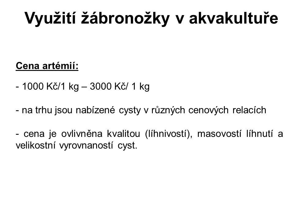 Využití žábronožky v akvakultuře Cena artémií: - 1000 Kč/1 kg – 3000 Kč/ 1 kg - na trhu jsou nabízené cysty v různých cenových relacích - cena je ovli