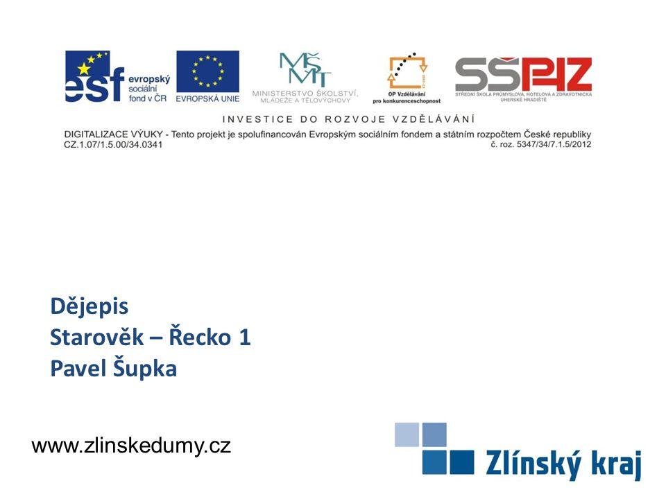 Dějepis Starověk – Řecko 1 Pavel Šupka www.zlinskedumy.cz