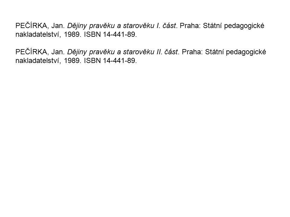 PEČÍRKA, Jan. Dějiny pravěku a starověku I. část. Praha: Státní pedagogické nakladatelství, 1989. ISBN 14-441-89. PEČÍRKA, Jan. Dějiny pravěku a staro