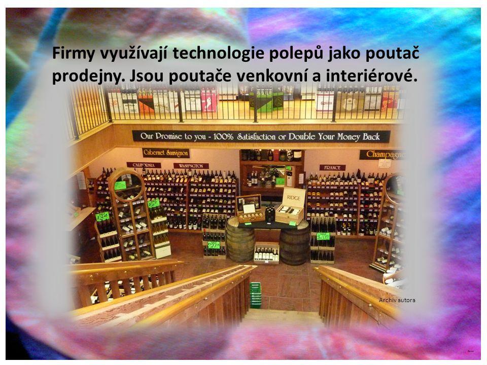 ©c.zuk Firmy využívají technologie polepů jako poutač prodejny. Jsou poutače venkovní a interiérové. Archiv autora