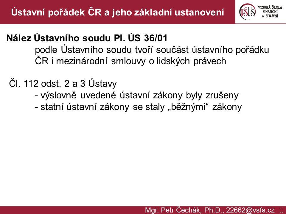 Mgr. Petr Čechák, Ph.D., 22662@vsfs.cz :: Ústavní pořádek ČR a jeho základní ustanovení Nález Ústavního soudu Pl. ÚS 36/01 podle Ústavního soudu tvoří