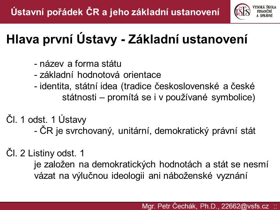 Mgr. Petr Čechák, Ph.D., 22662@vsfs.cz :: Ústavní pořádek ČR a jeho základní ustanovení Hlava první Ústavy - Základní ustanovení - název a forma státu