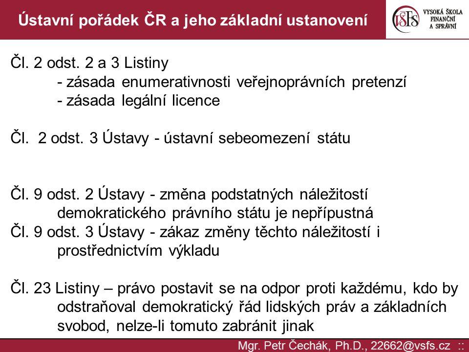 Mgr. Petr Čechák, Ph.D., 22662@vsfs.cz :: Ústavní pořádek ČR a jeho základní ustanovení Čl. 2 odst. 2 a 3 Listiny - zásada enumerativnosti veřejnopráv