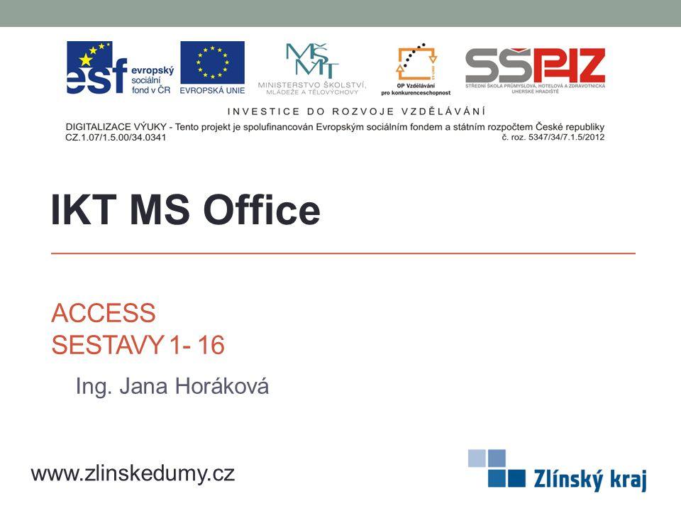 ACCESS SESTAVY 1- 16 Ing. Jana Horáková IKT MS Office www.zlinskedumy.cz