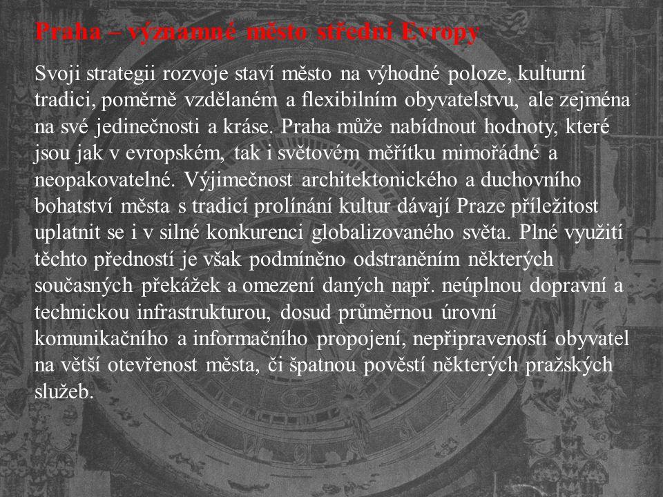 Praha – významné město střední Evropy Svoji strategii rozvoje staví město na výhodné poloze, kulturní tradici, poměrně vzdělaném a flexibilním obyvate
