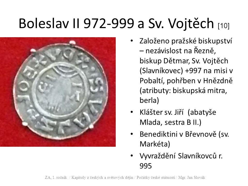Boleslav II 972-999 a Sv. Vojtěch [10] Založeno pražské biskupství – nezávislost na Řezně, biskup Dětmar, Sv. Vojtěch (Slavníkovec) +997 na misi v Pob