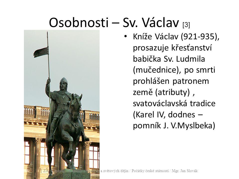 Osobnosti – Sv. Václav [3] Kníže Václav (921-935), prosazuje křesťanství babička Sv. Ludmila (mučednice), po smrti prohlášen patronem země (atributy),