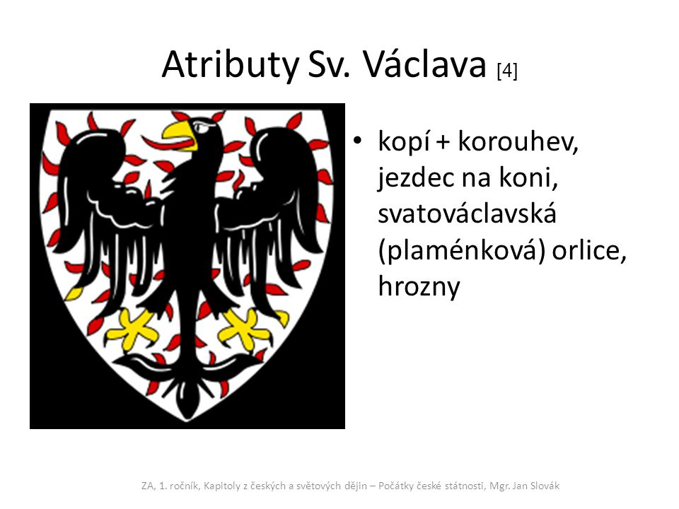 Atributy Sv. Václava [4] kopí + korouhev, jezdec na koni, svatováclavská (plaménková) orlice, hrozny ZA, 1. ročník, Kapitoly z českých a světových děj