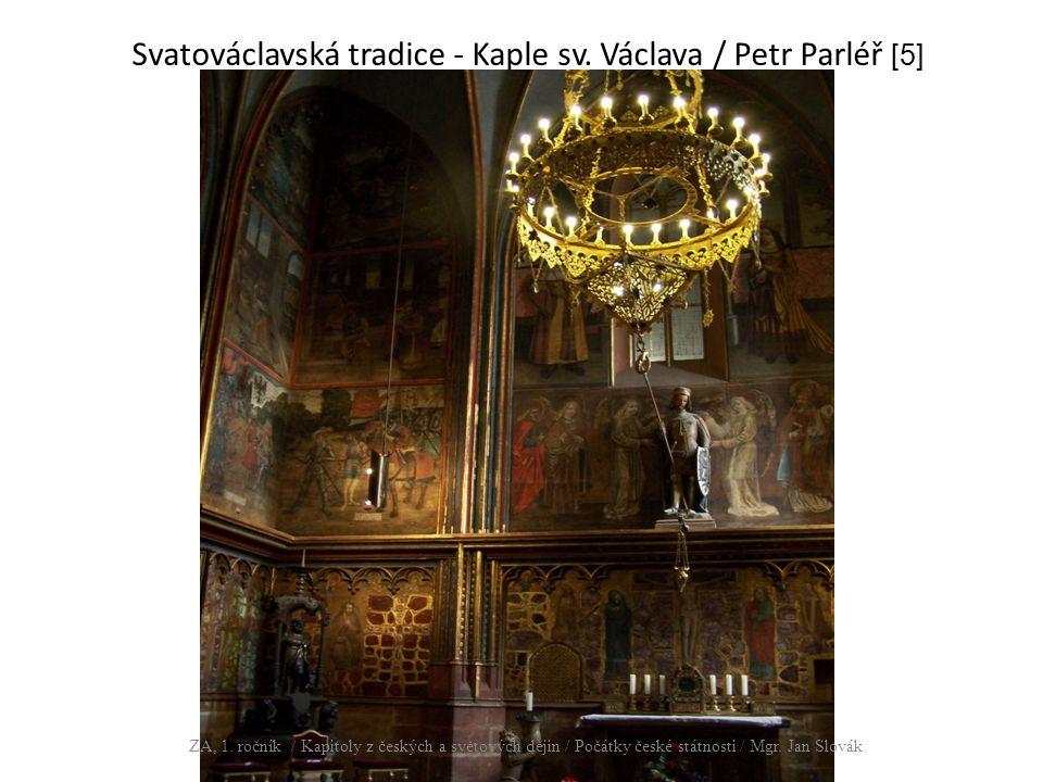 Svatováclavská tradice - Kaple sv. Václava / Petr Parléř [5] ZA, 1. ročník / Kapitoly z českých a světových dějin / Počátky české státnosti / Mgr. Jan