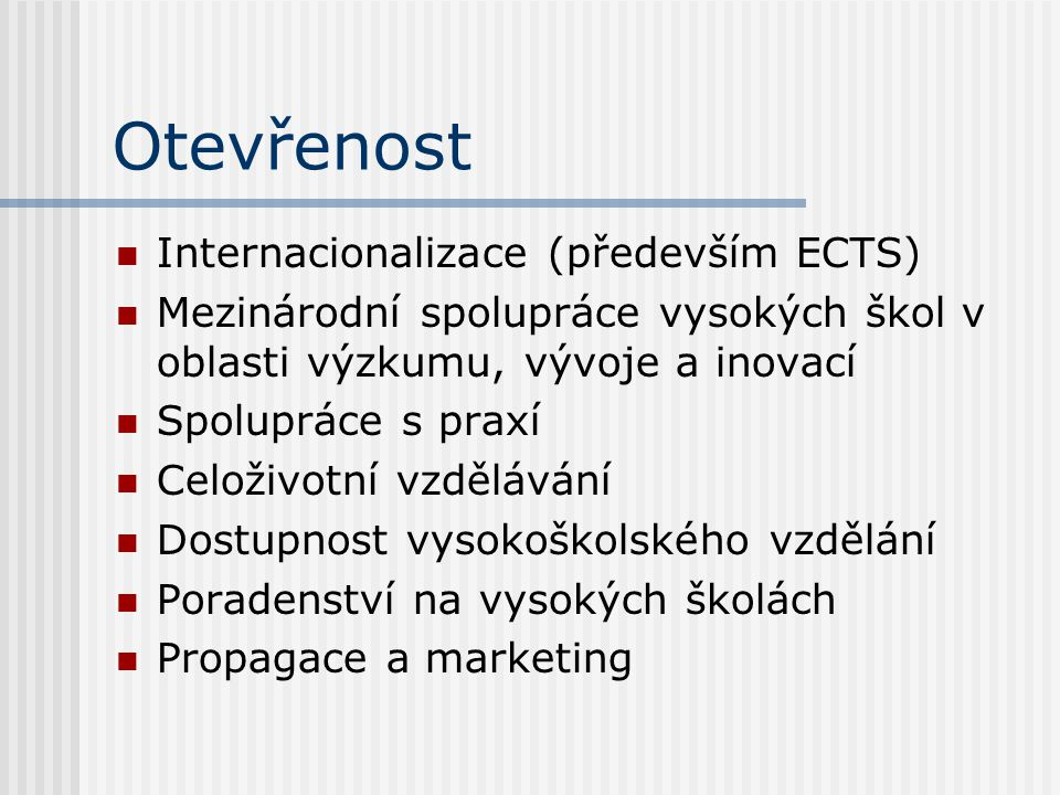 Otevřenost Internacionalizace (především ECTS) Mezinárodní spolupráce vysokých škol v oblasti výzkumu, vývoje a inovací Spolupráce s praxí Celoživotní