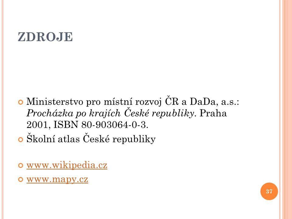 ZDROJE Ministerstvo pro místní rozvoj ČR a DaDa, a.s.: Procházka po krajích České republiky. Praha 2001, ISBN 80-903064-0-3. Školní atlas České republ