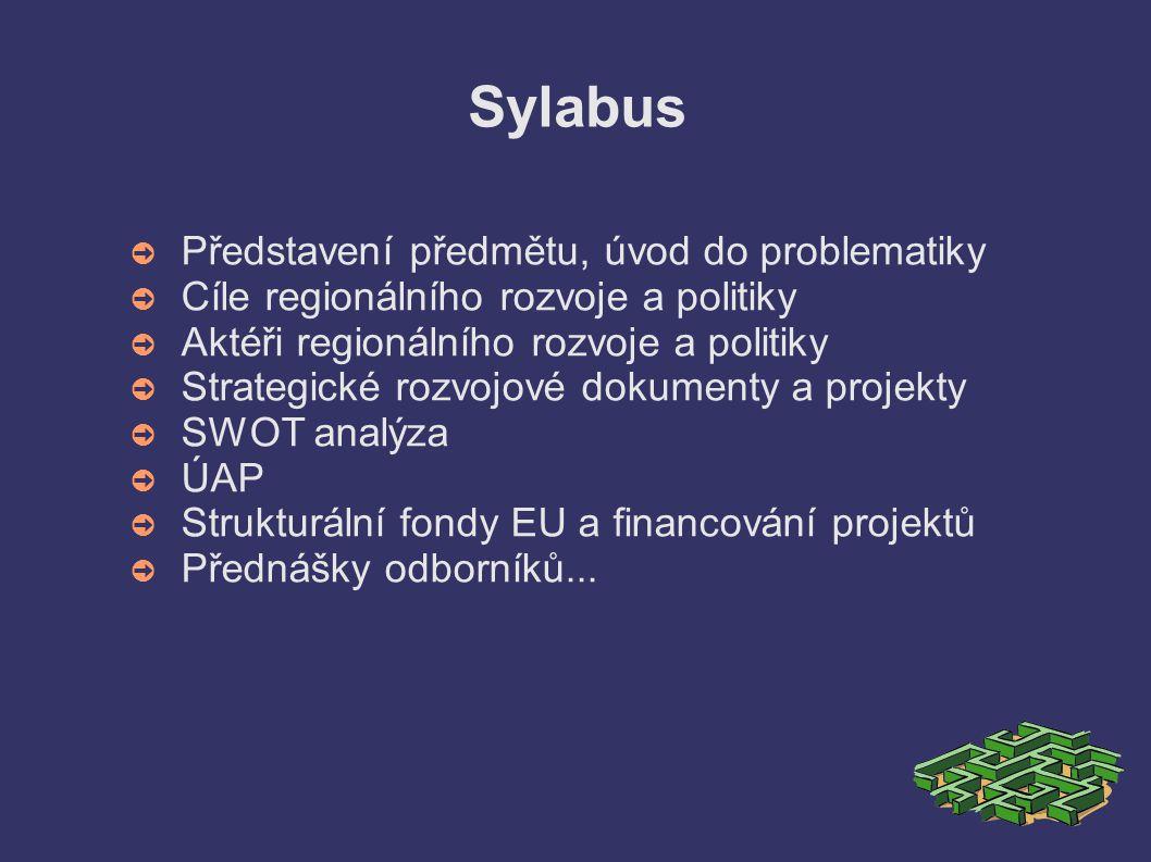 Sylabus ➲ Představení předmětu, úvod do problematiky ➲ Cíle regionálního rozvoje a politiky ➲ Aktéři regionálního rozvoje a politiky ➲ Strategické rozvojové dokumenty a projekty ➲ SWOT analýza ➲ ÚAP ➲ Strukturální fondy EU a financování projektů ➲ Přednášky odborníků...