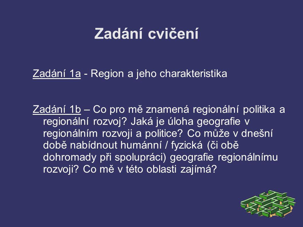 Zadání cvičení Zadání 1a - Region a jeho charakteristika Zadání 1b – Co pro mě znamená regionální politika a regionální rozvoj.