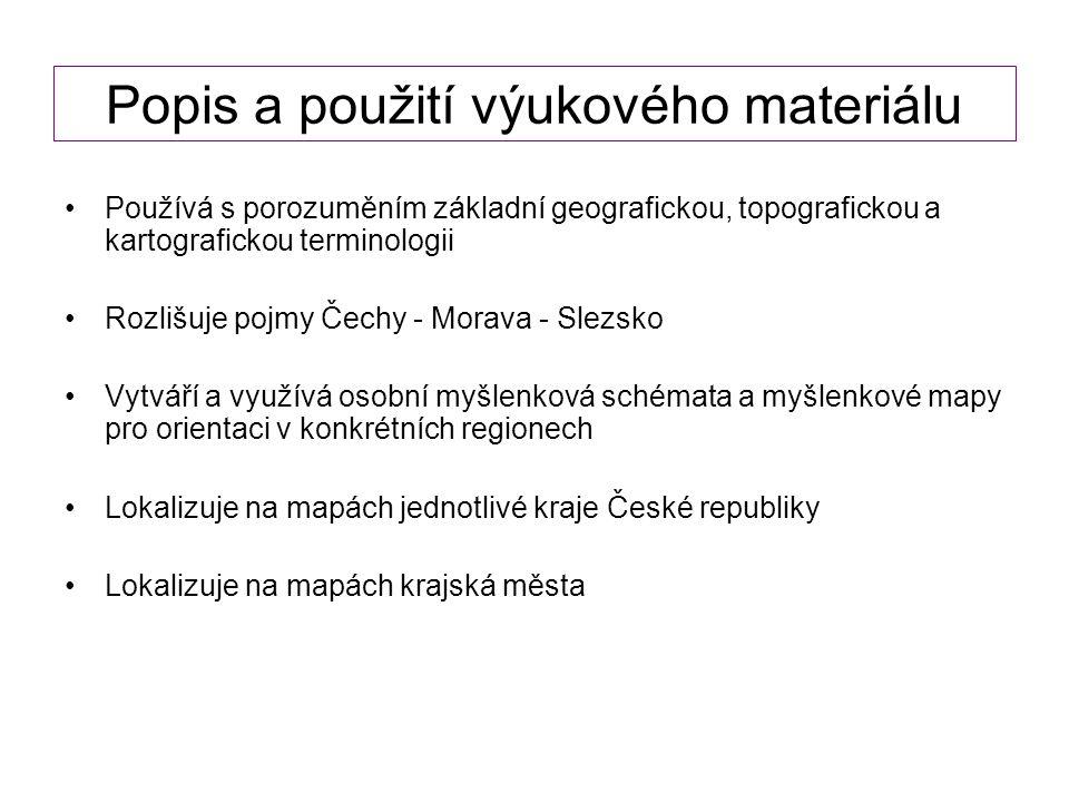 Popis a použití výukového materiálu Používá s porozuměním základní geografickou, topografickou a kartografickou terminologii Rozlišuje pojmy Čechy - M