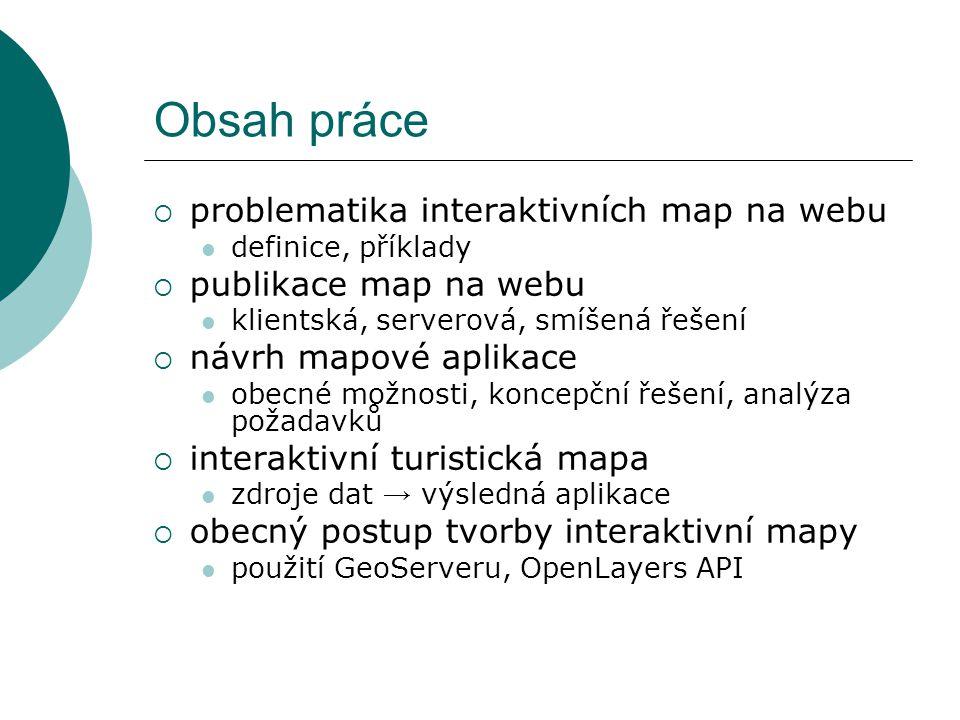Obsah práce  problematika interaktivních map na webu definice, příklady  publikace map na webu klientská, serverová, smíšená řešení  návrh mapové a
