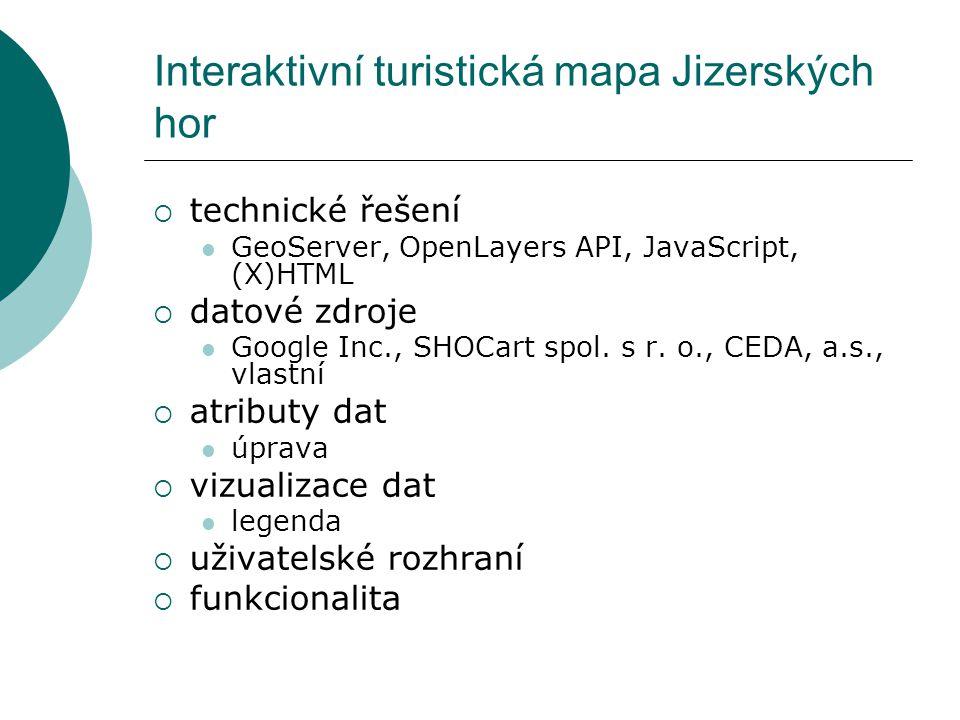 Interaktivní turistická mapa Jizerských hor  technické řešení GeoServer, OpenLayers API, JavaScript, (X)HTML  datové zdroje Google Inc., SHOCart spo