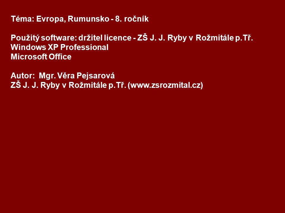 Téma: Evropa, Rumunsko - 8.ročník Použitý software: držitel licence - ZŠ J.
