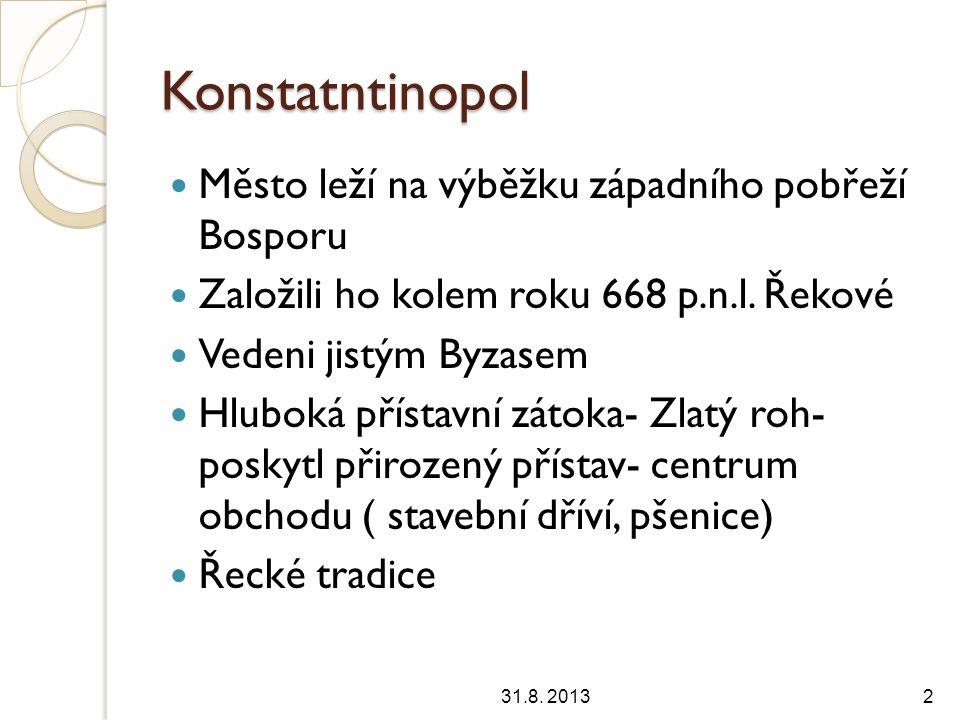 Konstatntinopol Město leží na výběžku západního pobřeží Bosporu Založili ho kolem roku 668 p.n.l.