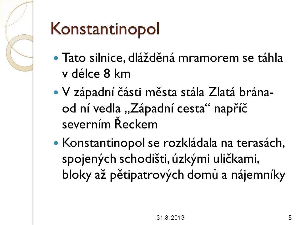 """Konstantinopol Tato silnice, dlážděná mramorem se táhla v délce 8 km V západní části města stála Zlatá brána- od ní vedla """"Západní cesta napříč severním Řeckem Konstantinopol se rozkládala na terasách, spojených schodišti, úzkými uličkami, bloky až pětipatrových domů a nájemníky 31.8."""