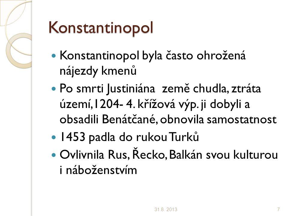Konstantinopol Konstantinopol byla často ohrožená nájezdy kmenů Po smrti Justiniána země chudla, ztráta území,1204- 4.