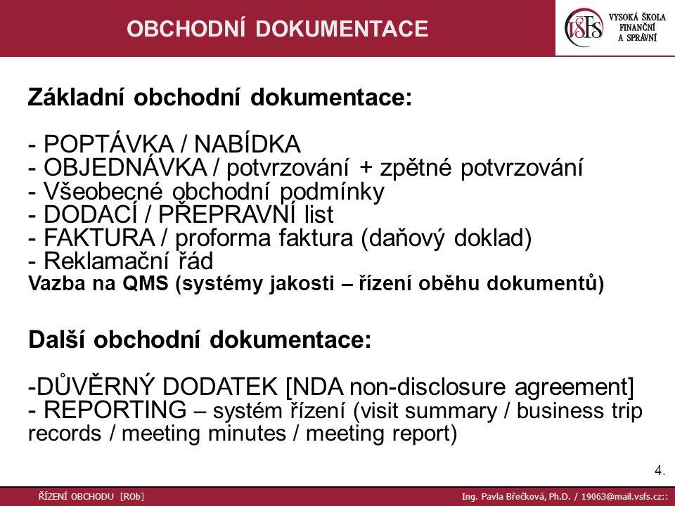 Klíčové pojmy: -Smlouva rámcová, kupní, o dílo -Klíčová smluvní ujednání -Výhrada vlastnictví, rozhodčí doložka -Soud / arbitráž / mediace -Technická dokumentace, průmyslový vzor -Volba práva, jazyka -NDA – důvěrný dodatek / dohoda -Dodací podmínky v obchodě (Incoterms 2000) 15.