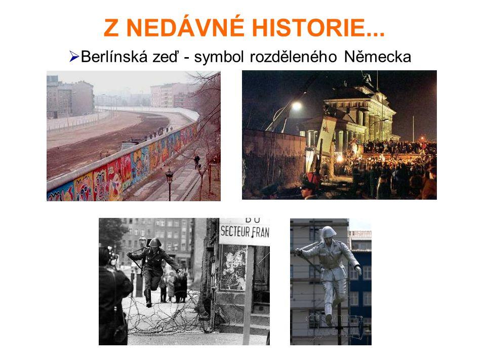Z NEDÁVNÉ HISTORIE...  Berlínská zeď - symbol rozděleného Německa