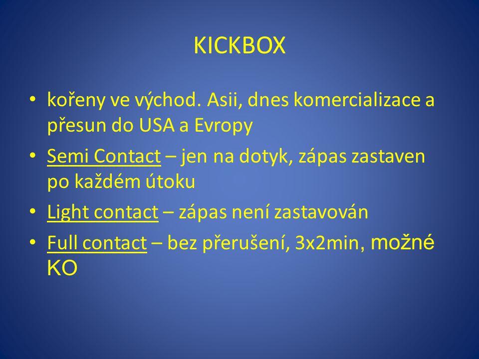 KICKBOX kořeny ve východ. Asii, dnes komercializace a přesun do USA a Evropy Semi Contact – jen na dotyk, zápas zastaven po každém útoku Light contact