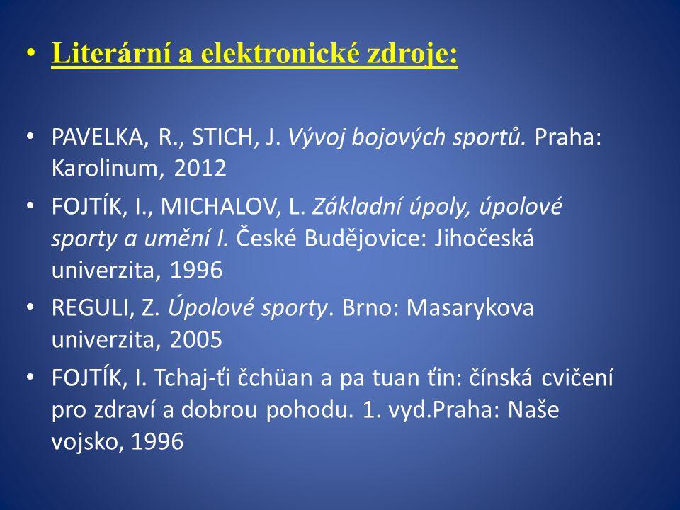 Literární a elektronické zdroje: PAVELKA, R., STICH, J. Vývoj bojových sportů. Praha: Karolinum, 2012 FOJTÍK, I., MICHALOV, L. Základní úpoly, úpolové