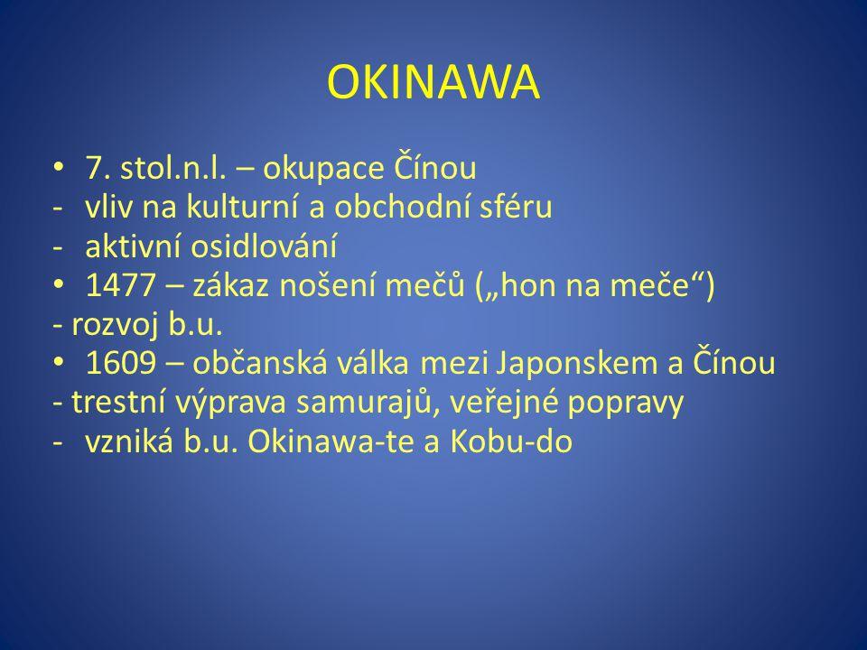 """OKINAWA 7. stol.n.l. – okupace Čínou -vliv na kulturní a obchodní sféru -aktivní osidlování 1477 – zákaz nošení mečů (""""hon na meče"""") - rozvoj b.u. 160"""