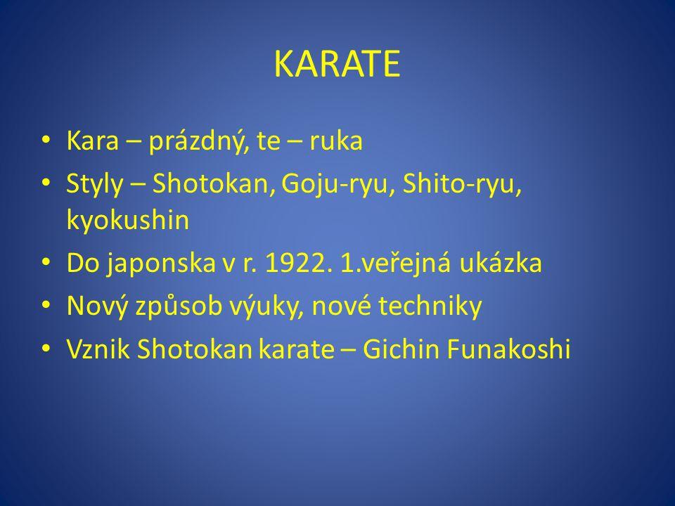 Kara – prázdný, te – ruka Styly – Shotokan, Goju-ryu, Shito-ryu, kyokushin Do japonska v r. 1922. 1.veřejná ukázka Nový způsob výuky, nové techniky Vz