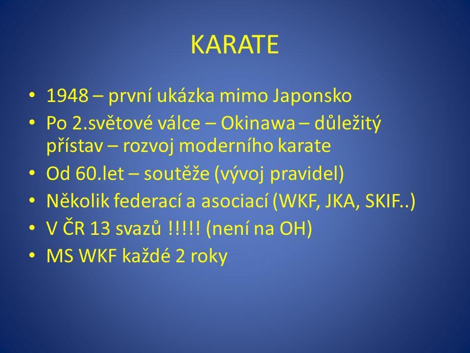 KARATE 1948 – první ukázka mimo Japonsko Po 2.světové válce – Okinawa – důležitý přístav – rozvoj moderního karate Od 60.let – soutěže (vývoj pravidel) Několik federací a asociací (WKF, JKA, SKIF..) V ČR 13 svazů !!!!.
