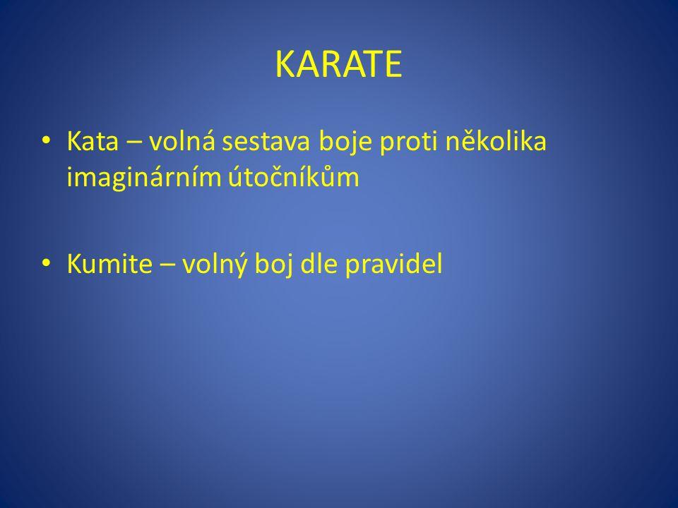 KARATE Kata – volná sestava boje proti několika imaginárním útočníkům Kumite – volný boj dle pravidel