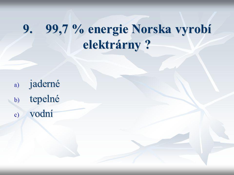 9. 99,7 % energie Norska vyrobí elektrárny a) jaderné b) tepelné c) vodní