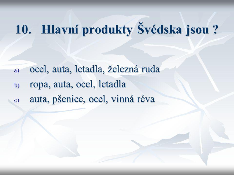 10. Hlavní produkty Švédska jsou .