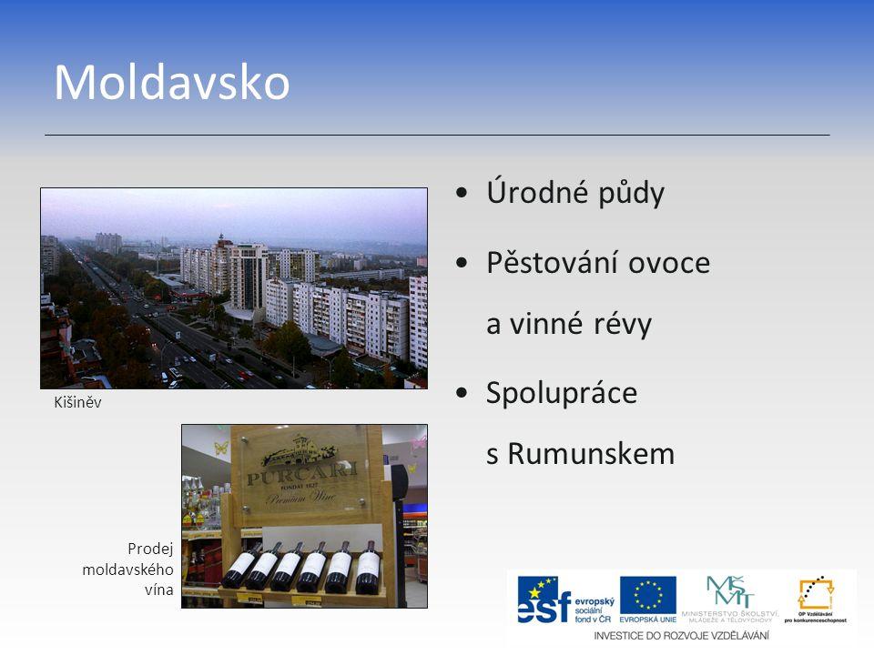 Moldavsko Úrodné půdy Pěstování ovoce a vinné révy Spolupráce s Rumunskem Kišiněv Prodej moldavského vína