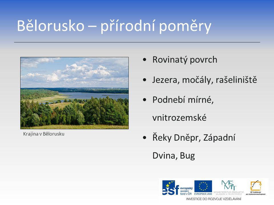 Bělorusko – přírodní poměry Rovinatý povrch Jezera, močály, rašeliniště Podnebí mírné, vnitrozemské Řeky Dněpr, Západní Dvina, Bug Krajina v Bělorusku