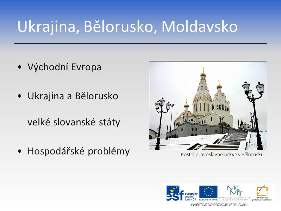 Ukrajina, Bělorusko, Moldavsko Východní Evropa Ukrajina a Bělorusko velké slovanské státy Hospodářské problémy Kostel pravoslavné církve v Bělorusku