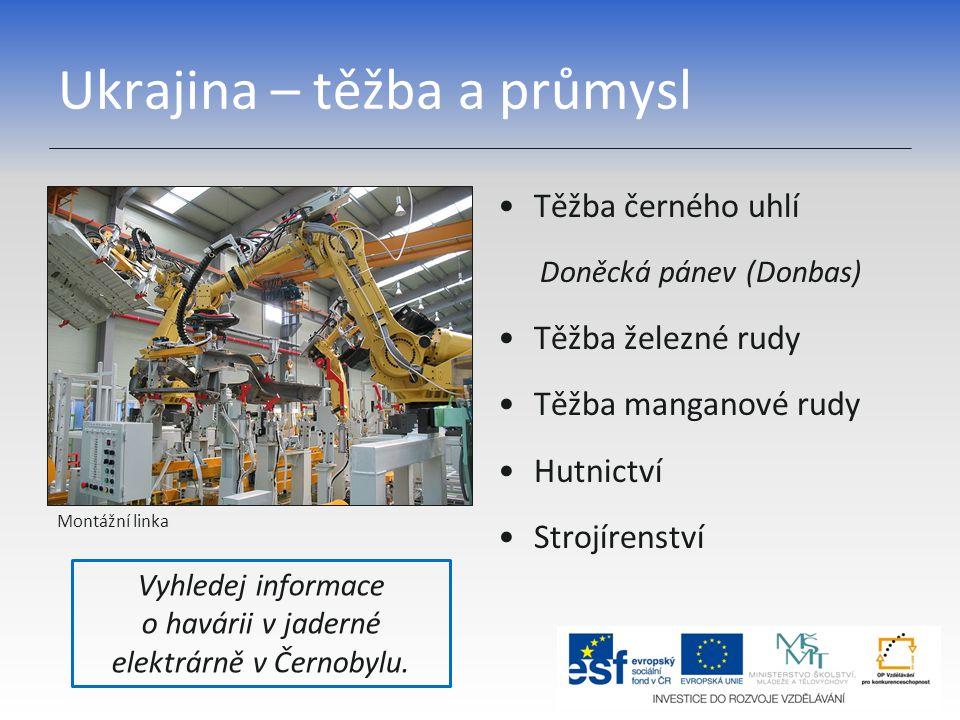 Ukrajina – těžba a průmysl Těžba černého uhlí Doněcká pánev (Donbas) Těžba železné rudy Těžba manganové rudy Hutnictví Strojírenství Vyhledej informac
