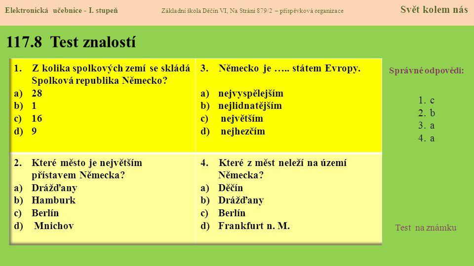 117.8 Test znalostí Správné odpovědi: 1.c 2.b 3.a 4.a Test na známku Elektronická učebnice - I. stupeň Základní škola Děčín VI, Na Stráni 879/2 – přís