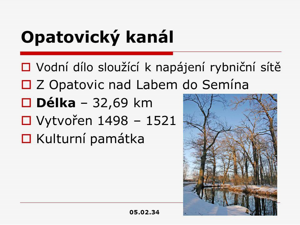 Opatovický kanál  Vodní dílo sloužící k napájení rybniční sítě  Z Opatovic nad Labem do Semína  Délka – 32,69 km  Vytvořen 1498 – 1521  Kulturní památka 05.02.34
