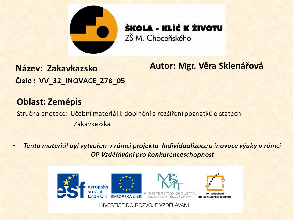 Název: Zakavkazsko Číslo : VV_32_INOVACE_Z78_05 Oblast: Zeměpis Stručná anotace: Učební materiál k doplnění a rozšíření poznatků o státech Zakavkazska