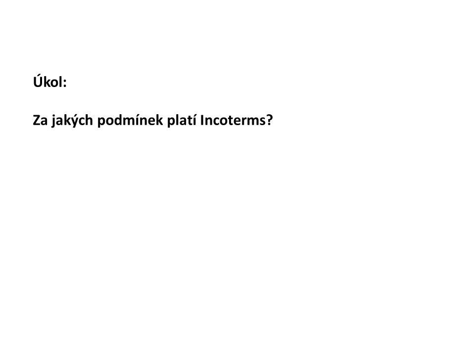 Úkol: Za jakých podmínek platí Incoterms?