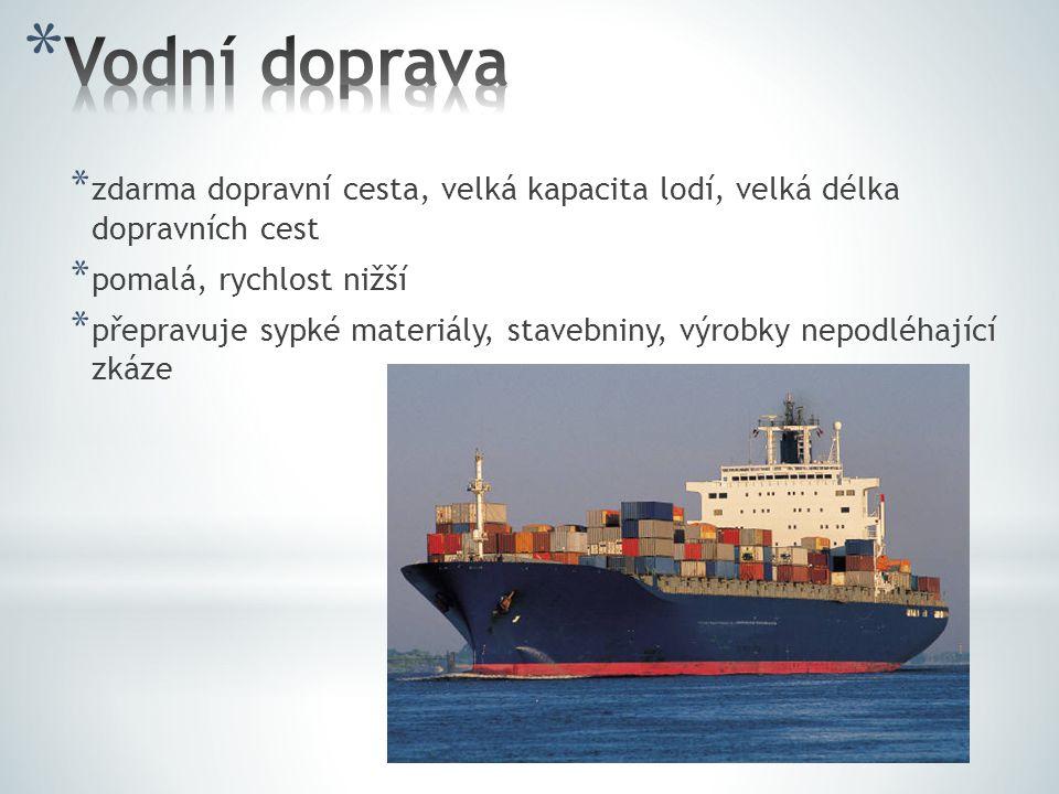 * zdarma dopravní cesta, velká kapacita lodí, velká délka dopravních cest * pomalá, rychlost nižší * přepravuje sypké materiály, stavebniny, výrobky n
