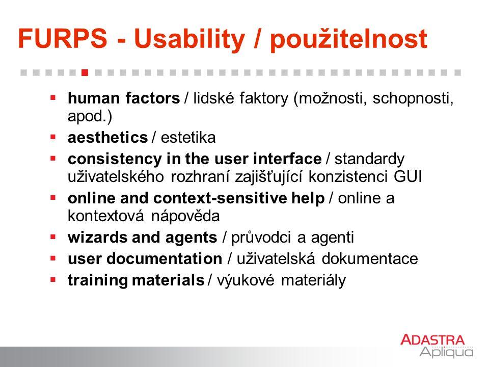 FURPS - Usability / použitelnost  human factors / lidské faktory (možnosti, schopnosti, apod.)  aesthetics / estetika  consistency in the user inte