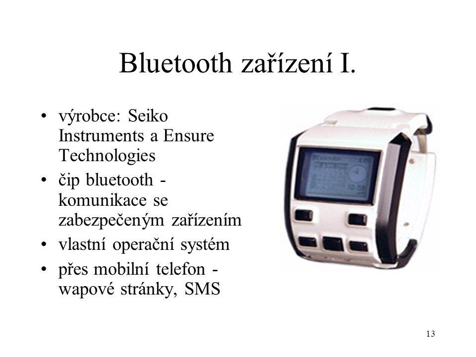 13 Bluetooth zařízení I. výrobce: Seiko Instruments a Ensure Technologies čip bluetooth - komunikace se zabezpečeným zařízením vlastní operační systém