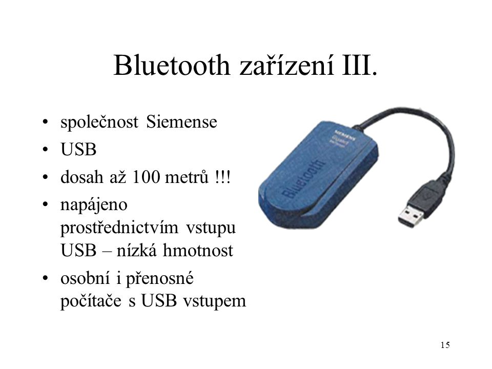 15 Bluetooth zařízení III. společnost Siemense USB dosah až 100 metrů !!! napájeno prostřednictvím vstupu USB – nízká hmotnost osobní i přenosné počít