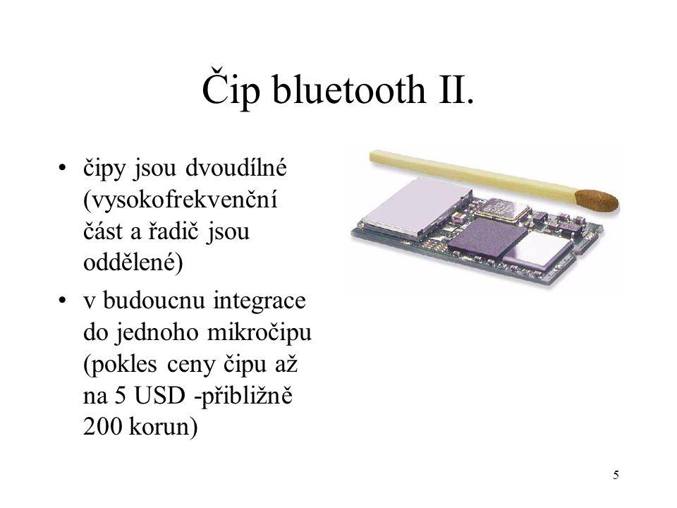 5 Čip bluetooth II. čipy jsou dvoudílné (vysokofrekvenční část a řadič jsou oddělené) v budoucnu integrace do jednoho mikročipu (pokles ceny čipu až n