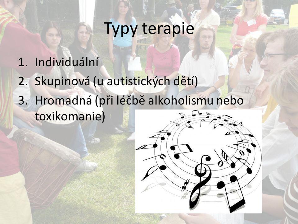 Typy terapie 1.Individuální 2.Skupinová (u autistických dětí) 3.Hromadná (při léčbě alkoholismu nebo toxikomanie)